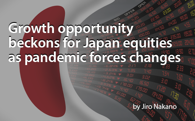 Growth opportunity beckons for Japan equities as pandemic forces changes